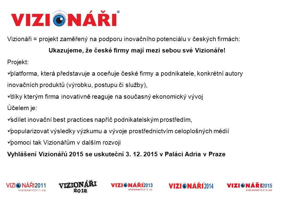 Vizionáři = projekt zaměřený na podporu inovačního potenciálu v českých firmách: Ukazujeme, že české firmy mají mezi sebou své Vizionáře.