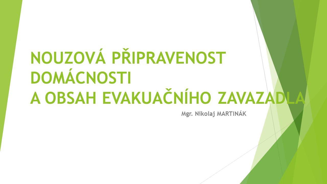 NOUZOVÁ PŘIPRAVENOST DOMÁCNOSTI A OBSAH EVAKUAČNÍHO ZAVAZADLA Mgr. Nikolaj MARTINÁK