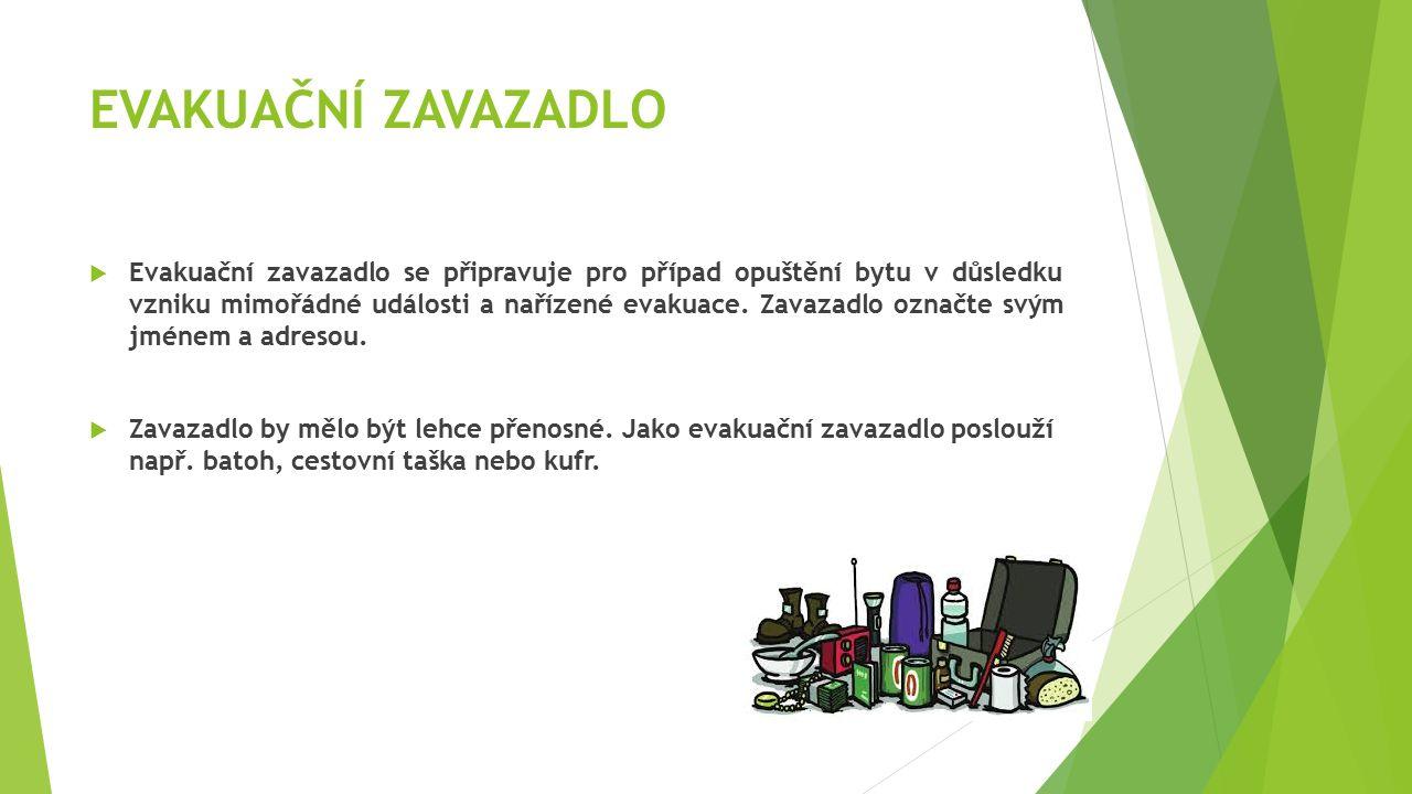EVAKUAČNÍ ZAVAZADLO  Evakuační zavazadlo se připravuje pro případ opuštění bytu v důsledku vzniku mimořádné události a nařízené evakuace. Zavazadlo o