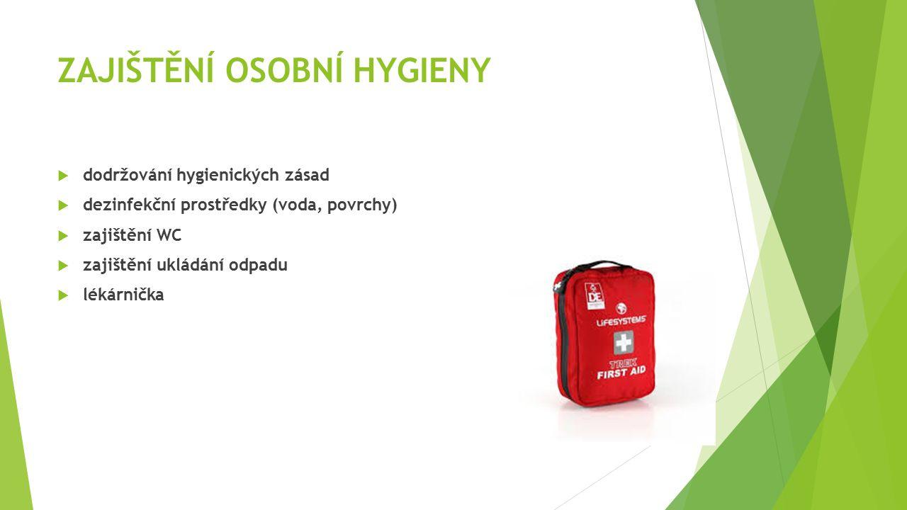 ZAJIŠTĚNÍ OSOBNÍ HYGIENY  dodržování hygienických zásad  dezinfekční prostředky (voda, povrchy)  zajištění WC  zajištění ukládání odpadu  lékárni