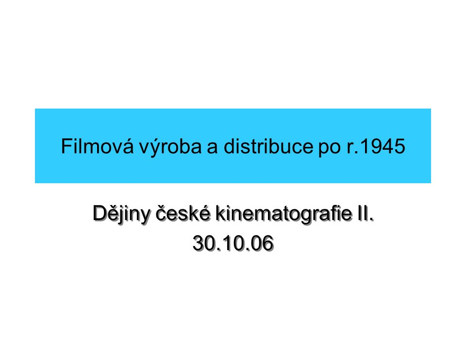 Filmová výroba a distribuce po r.1945 Bibliografie: EISMANN, Šimon: Osudy spolkových biografů v poválečném Československu.