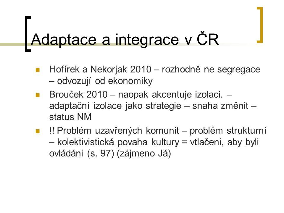 Adaptace a integrace v ČR Hofírek a Nekorjak 2010 – rozhodně ne segregace – odvozují od ekonomiky Brouček 2010 – naopak akcentuje izolaci. – adaptační