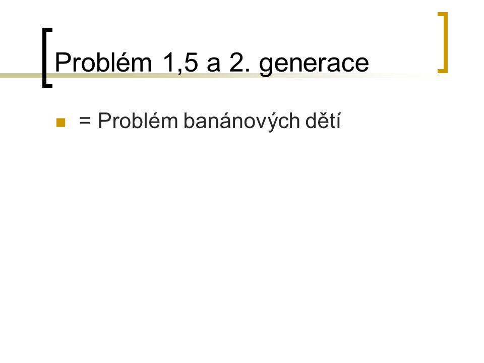 Problém 1,5 a 2. generace = Problém banánových dětí