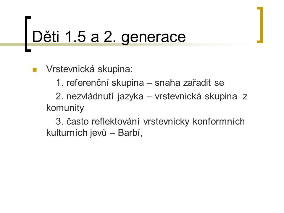 Děti 1.5 a 2. generace Vrstevnická skupina: 1. referenční skupina – snaha zařadit se 2. nezvládnutí jazyka – vrstevnická skupina z komunity 3. často r