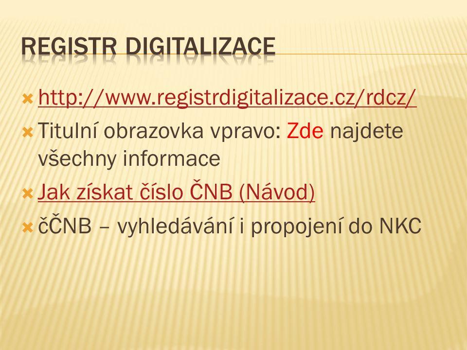  http://www.registrdigitalizace.cz/rdcz/ http://www.registrdigitalizace.cz/rdcz/  Titulní obrazovka vpravo: Zde najdete všechny informace  Jak získat číslo ČNB (Návod) Jak získat číslo ČNB (Návod)  čČNB – vyhledávání i propojení do NKC