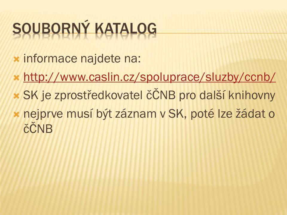  informace najdete na:  http://www.caslin.cz/spoluprace/sluzby/ccnb/ http://www.caslin.cz/spoluprace/sluzby/ccnb/  SK je zprostředkovatel čČNB pro další knihovny  nejprve musí být záznam v SK, poté lze žádat o čČNB