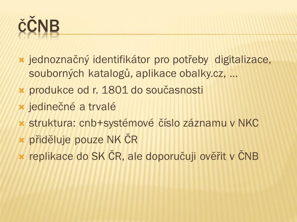  jednoznačný identifikátor pro potřeby digitalizace, souborných katalogů, aplikace obalky.cz, …  produkce od r. 1801 do současnosti  jedinečné a tr