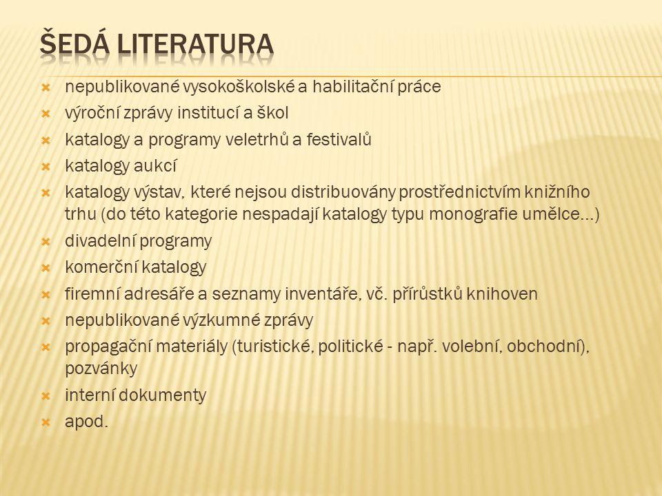  nepublikované vysokoškolské a habilitační práce  výroční zprávy institucí a škol  katalogy a programy veletrhů a festivalů  katalogy aukcí  kata
