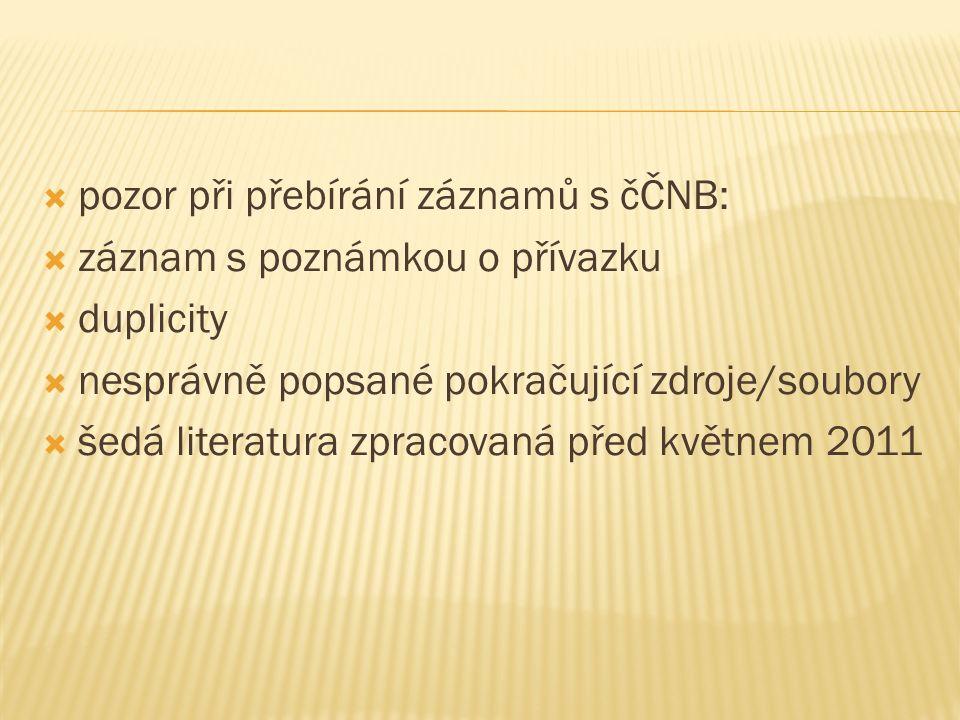  pozor při přebírání záznamů s čČNB:  záznam s poznámkou o přívazku  duplicity  nesprávně popsané pokračující zdroje/soubory  šedá literatura zpr