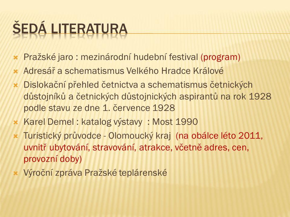  Pražské jaro : mezinárodní hudební festival (program)  Adresář a schematismus Velkého Hradce Králové  Dislokační přehled četnictva a schematismus