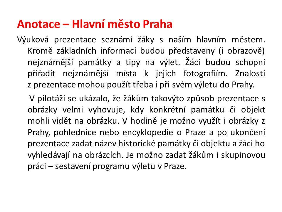 Anotace – Hlavní město Praha Výuková prezentace seznámí žáky s naším hlavním městem.