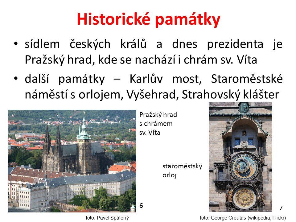 Historické památky sídlem českých králů a dnes prezidenta je Pražský hrad, kde se nachází i chrám sv.