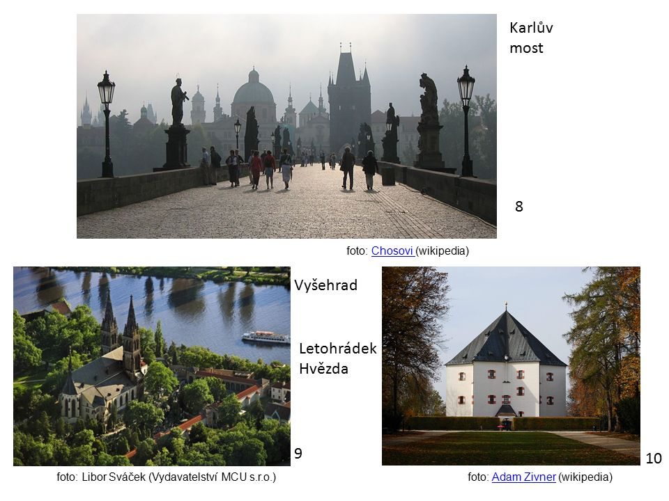 8 Karlův most 9 Vyšehrad Letohrádek Hvězda 10 foto: Chosovi (wikipedia)Chosovi foto: Libor Sváček (Vydavatelství MCU s.r.o.)foto: Adam Zivner (wikipedia)Adam Zivner