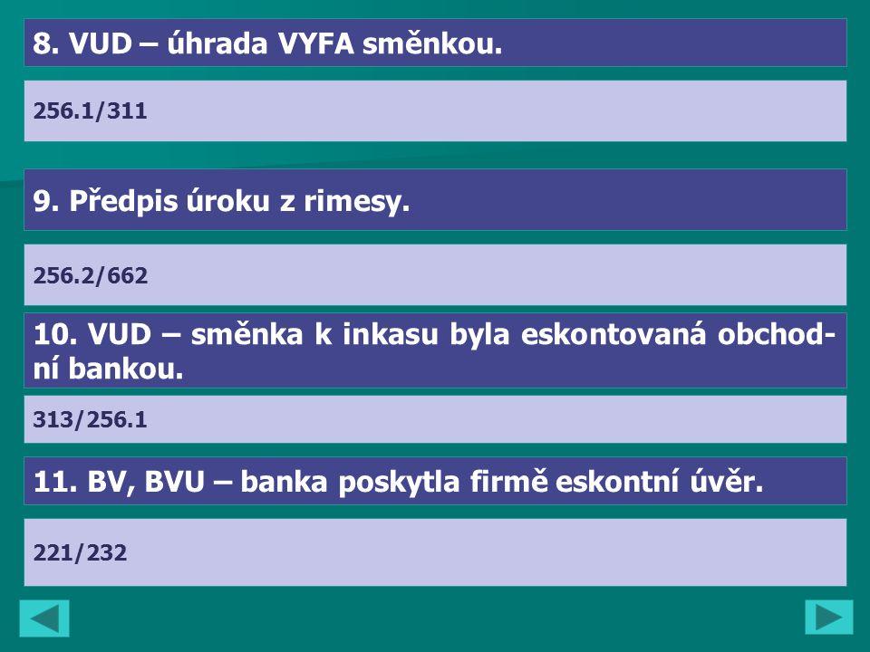 8. VUD – úhrada VYFA směnkou. 9. Předpis úroku z rimesy.