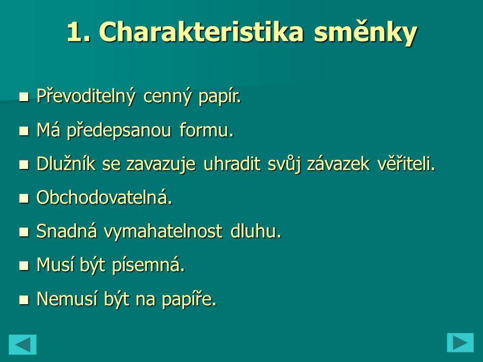 1. Charakteristika směnky Převoditelný cenný papír.