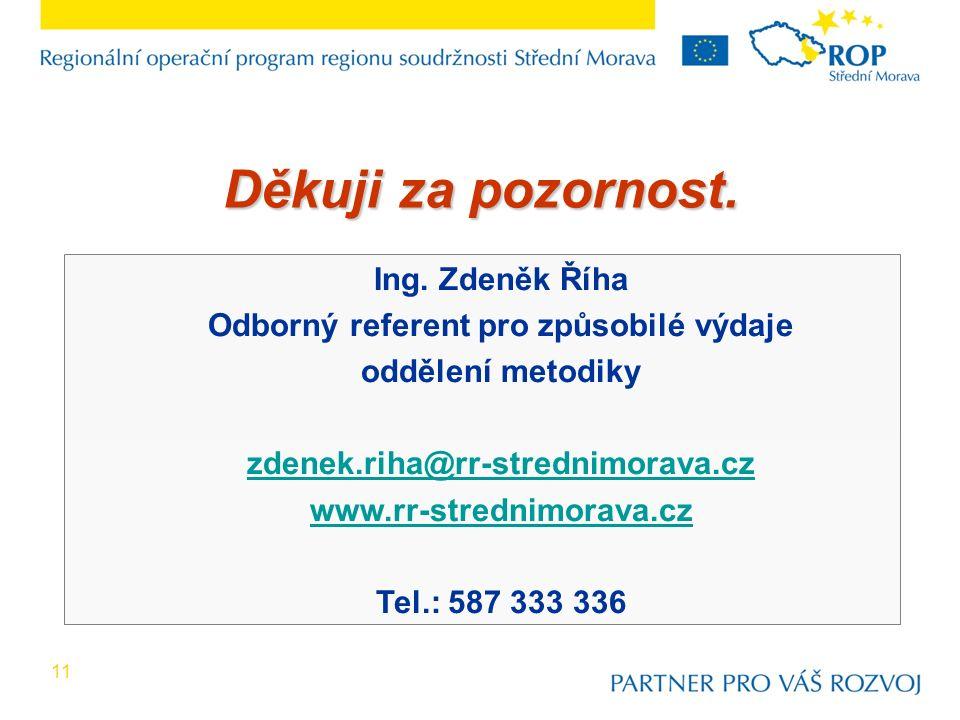 11 Ing. Zdeněk Říha Odborný referent pro způsobilé výdaje oddělení metodiky zdenek.riha@rr-strednimorava.cz www.rr-strednimorava.cz Tel.: 587 333 336