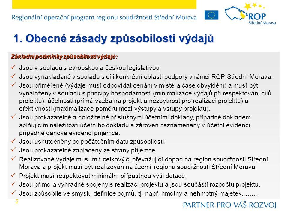 2 1. Obecné zásady způsobilosti výdajů Základní podmínky způsobilosti výdajů: Jsou v souladu s evropskou a českou legislativou Jsou vynakládané v soul