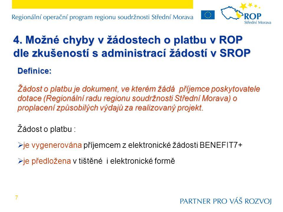 7 4. Možné chyby v žádostech o platbu v ROP dle zkušeností s administrací žádostí v SROP Definice: Žádost o platbu je dokument, ve kterém žádá příjemc