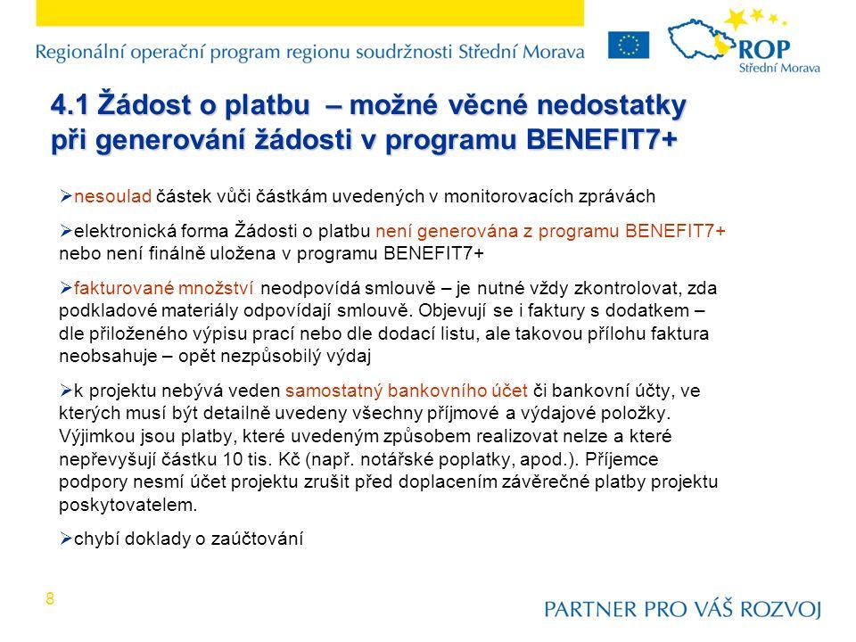 8  nesoulad částek vůči částkám uvedených v monitorovacích zprávách  elektronická forma Žádosti o platbu není generována z programu BENEFIT7+ nebo n