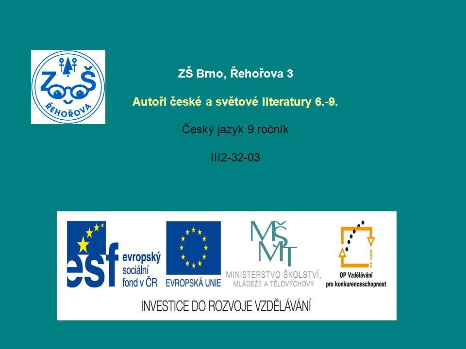 ZŠ Brno, Řehořova 3 Autoři české a světové literatury 6.-9. Český jazyk 9.ročník III2-32-03