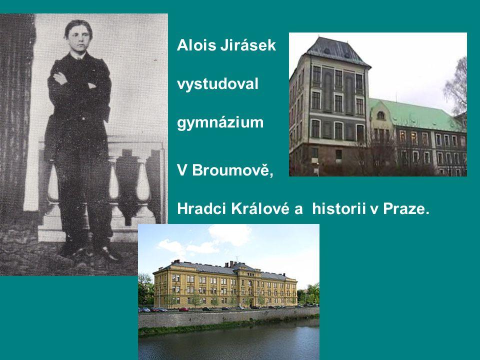 Alois Jirásek vystudoval gymnázium V Broumově, Hradci Králové a historii v Praze.