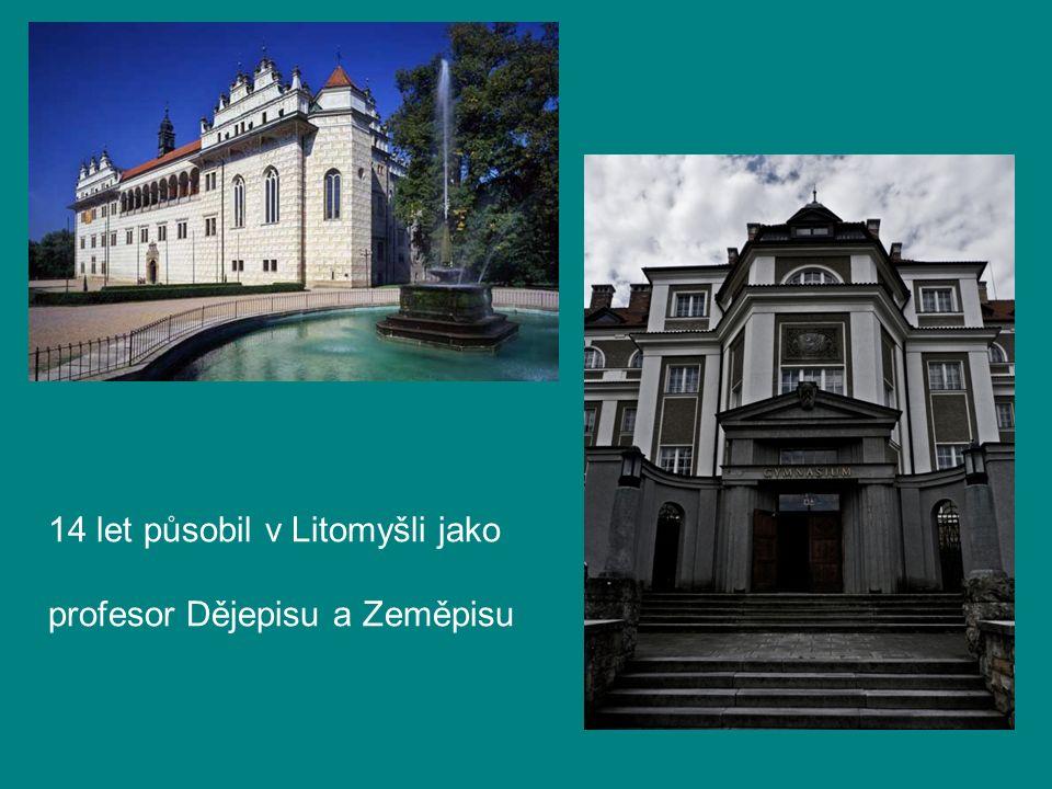 14 let působil v Litomyšli jako profesor Dějepisu a Zeměpisu