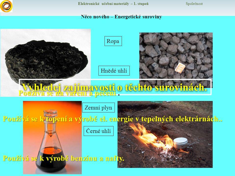 Elektronické učební materiály – 1. stupeň Společnost 1 Něco nového – Energetické suroviny Ropa Hnědé uhlí Černé uhlí Zemní plyn Vyhledej zajímavosti o