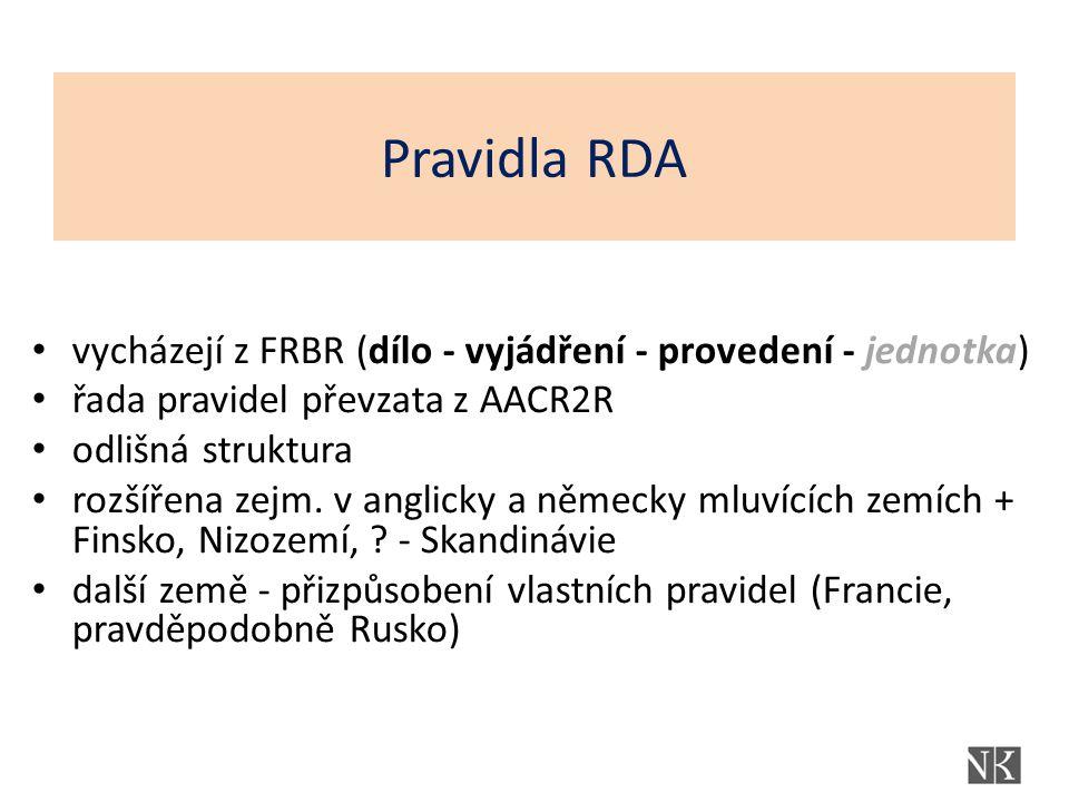 Pravidla RDA vycházejí z FRBR (dílo - vyjádření - provedení - jednotka) řada pravidel převzata z AACR2R odlišná struktura rozšířena zejm. v anglicky a