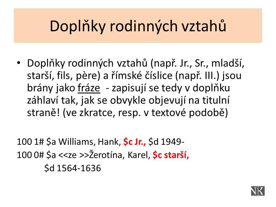 Doplňky rodinných vztahů Doplňky rodinných vztahů (např. Jr., Sr., mladší, starší, fils, père) a římské číslice (např. III.) jsou brány jako fráze - z