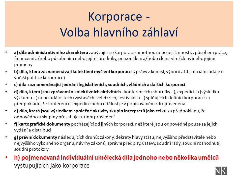 Korporace - Volba hlavního záhlaví a) díla administrativního charakteru zabývající se korporací samotnou nebo její činností, způsobem práce, financemi