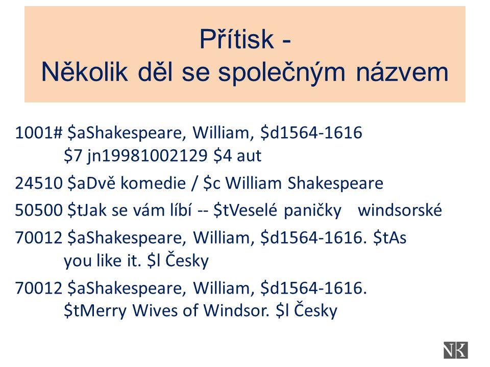 Přítisk - Několik děl se společným názvem 1001# $aShakespeare, William, $d1564-1616 $7 jn19981002129 $4 aut 24510 $aDvě komedie / $c William Shakespea