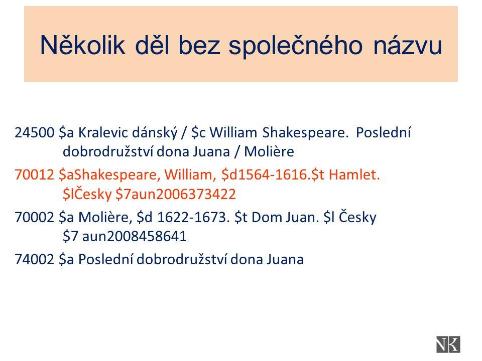 Několik děl bez společného názvu 24500 $a Kralevic dánský / $c William Shakespeare. Poslední dobrodružství dona Juana / Molière 70012 $aShakespeare, W