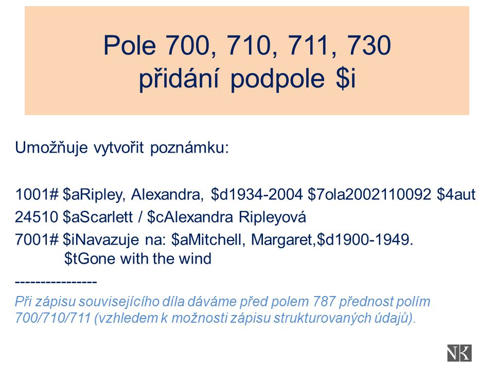 Pole 700, 710, 711, 730 přidání podpole $i Umožňuje vytvořit poznámku: 1001# $aRipley, Alexandra, $d1934-2004 $7ola2002110092 $4aut 24510 $aScarlett /