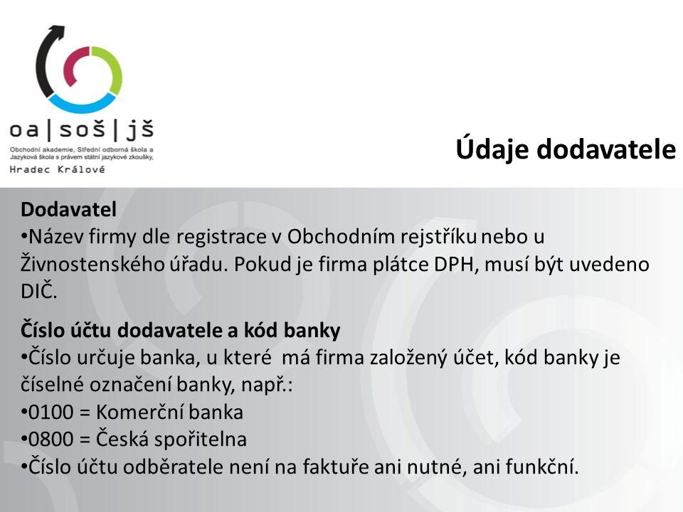 Údaje dodavatele Dodavatel Název firmy dle registrace v Obchodním rejstříku nebo u Živnostenského úřadu.