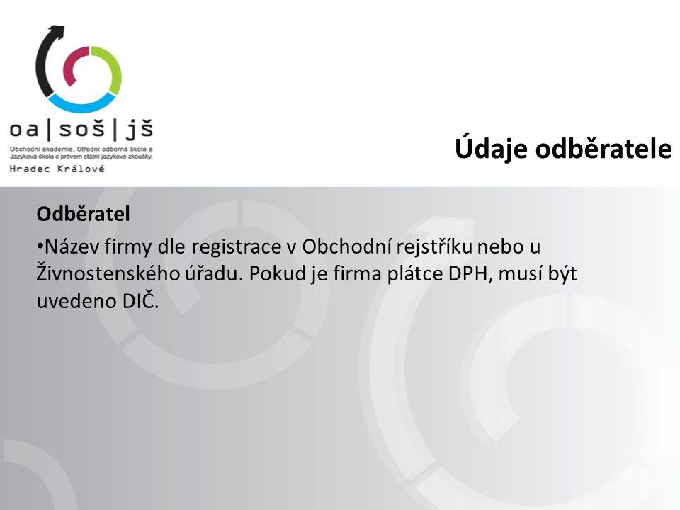 Údaje odběratele Odběratel Název firmy dle registrace v Obchodní rejstříku nebo u Živnostenského úřadu.