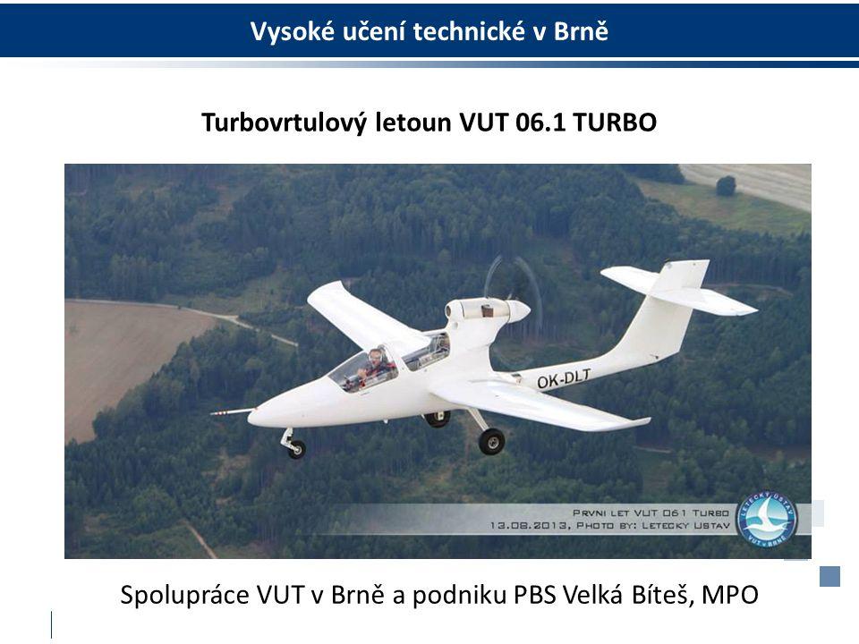 Vysoké učení technické v Brně Turbovrtulový letoun VUT 06.1 TURBO Spolupráce VUT v Brně a podniku PBS Velká Bíteš, MPO