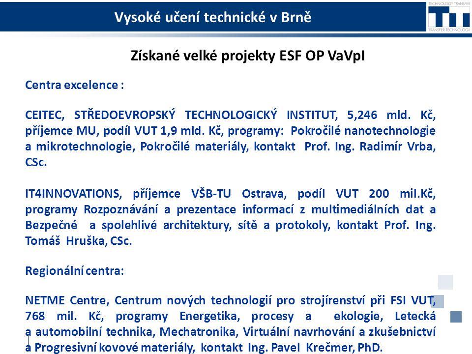 Vysoké učení technické v Brně Získané velké projekty ESF OP VaVpI Centra excelence : CEITEC, STŘEDOEVROPSKÝ TECHNOLOGICKÝ INSTITUT, 5,246 mld.