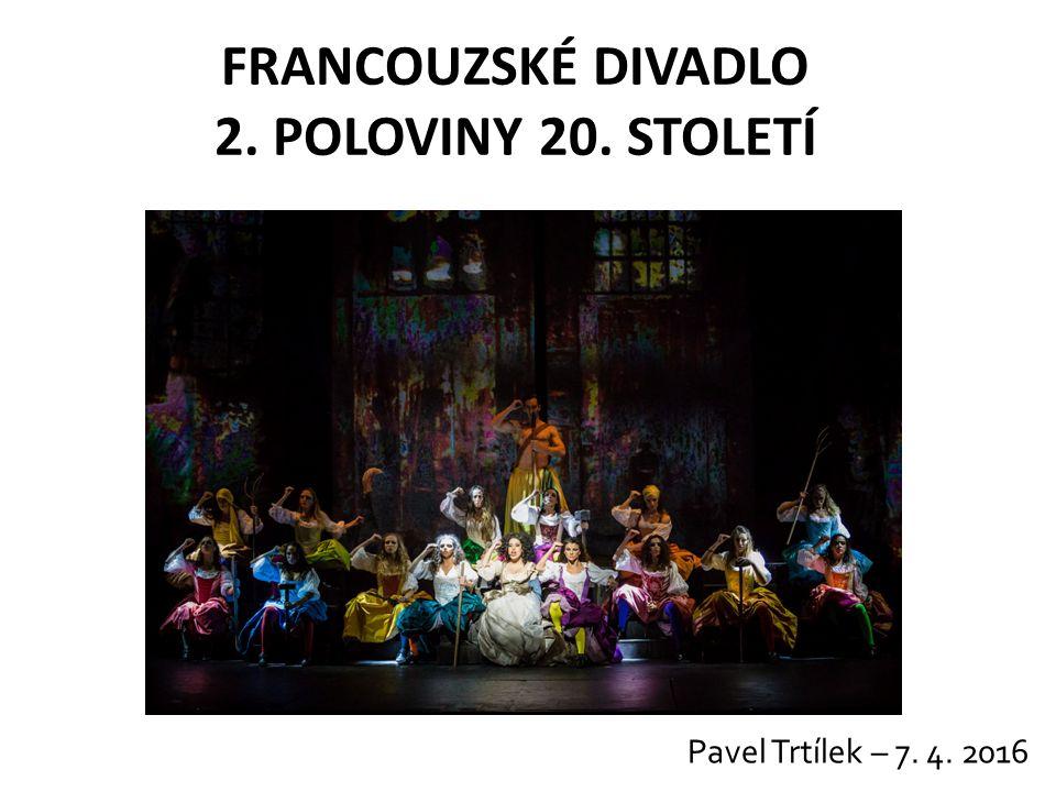 FRANCOUZSKÉ DIVADLO 2. POLOVINY 20. STOLETÍ Pavel Trtílek – 7. 4. 2016