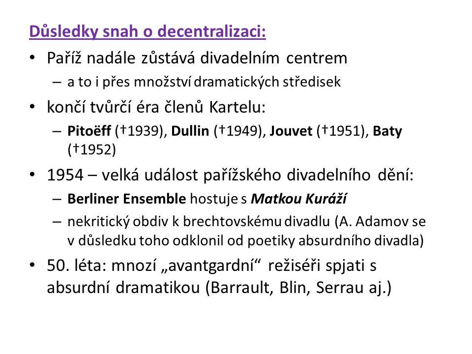 Důsledky snah o decentralizaci: Paříž nadále zůstává divadelním centrem – a to i přes množství dramatických středisek končí tvůrčí éra členů Kartelu: – Pitoëff (†1939), Dullin (†1949), Jouvet (†1951), Baty (†1952) 1954 – velká událost pařížského divadelního dění: – Berliner Ensemble hostuje s Matkou Kuráží – nekritický obdiv k brechtovskému divadlu (A.