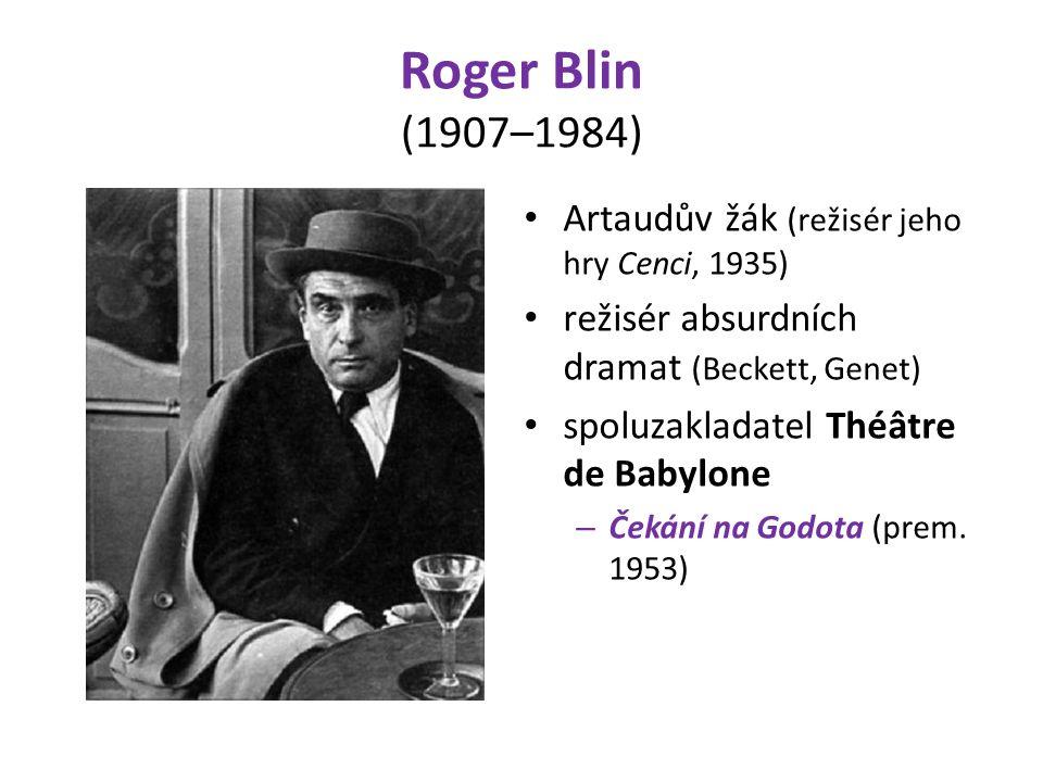 Roger Blin (1907–1984) Artaudův žák (režisér jeho hry Cenci, 1935) režisér absurdních dramat (Beckett, Genet) spoluzakladatel Théâtre de Babylone – Čekání na Godota (prem.