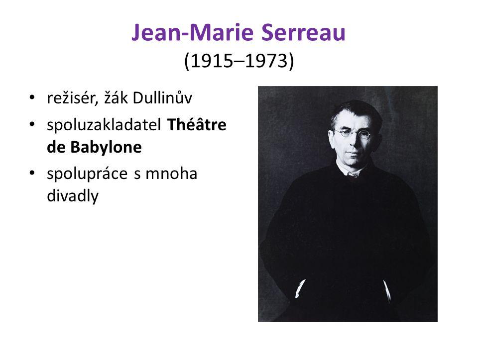 Jean-Marie Serreau (1915–1973) režisér, žák Dullinův spoluzakladatel Théâtre de Babylone spolupráce s mnoha divadly