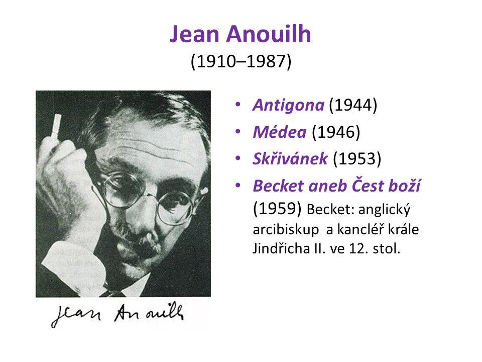 Jean Anouilh (1910–1987) Antigona (1944) Médea (1946) Skřivánek (1953) Becket aneb Čest boží (1959) Becket: anglický arcibiskup a kancléř krále Jindřicha II.