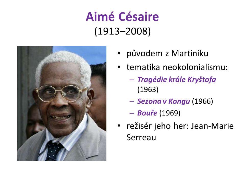 Aimé Césaire (1913–2008) původem z Martiniku tematika neokolonialismu: – Tragédie krále Kryštofa (1963) – Sezona v Kongu (1966) – Bouře (1969) režisér jeho her: Jean-Marie Serreau