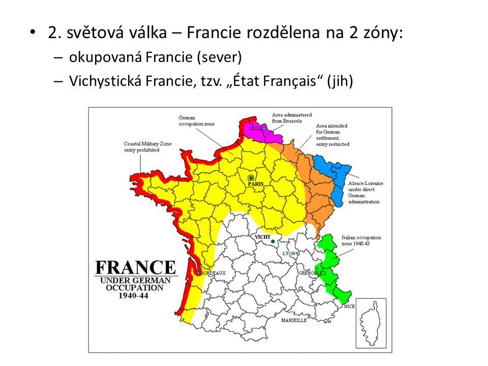 """2. světová válka – Francie rozdělena na 2 zóny: – okupovaná Francie (sever) – Vichystická Francie, tzv. """"État Français"""" (jih)"""