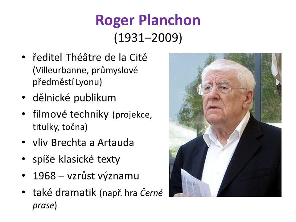 Roger Planchon (1931–2009) ředitel Théâtre de la Cité (Villeurbanne, průmyslové předměstí Lyonu) dělnické publikum filmové techniky (projekce, titulky, točna) vliv Brechta a Artauda spíše klasické texty 1968 – vzrůst významu také dramatik (např.