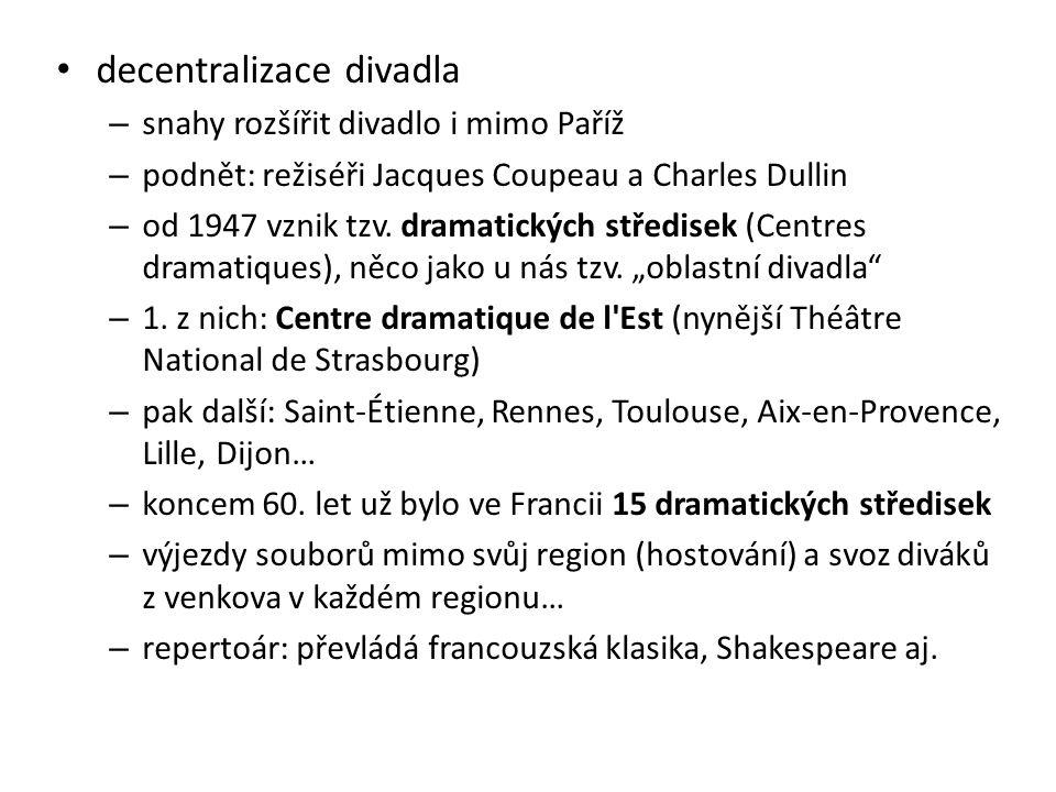 decentralizace divadla – snahy rozšířit divadlo i mimo Paříž – podnět: režiséři Jacques Coupeau a Charles Dullin – od 1947 vznik tzv.