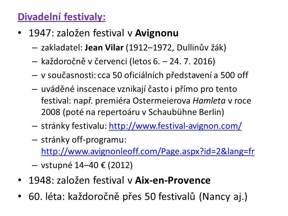 Divadelní festivaly: 1947: založen festival v Avignonu – zakladatel: Jean Vilar (1912–1972, Dullinův žák) – každoročně v červenci (letos 6.