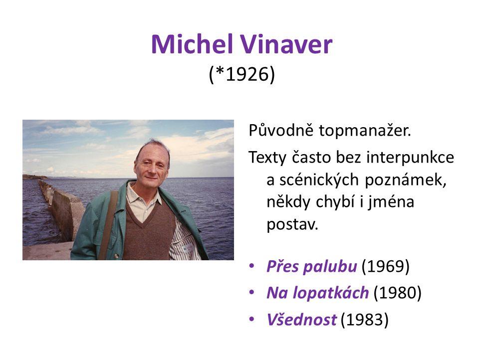 Michel Vinaver (*1926) Původně topmanažer.
