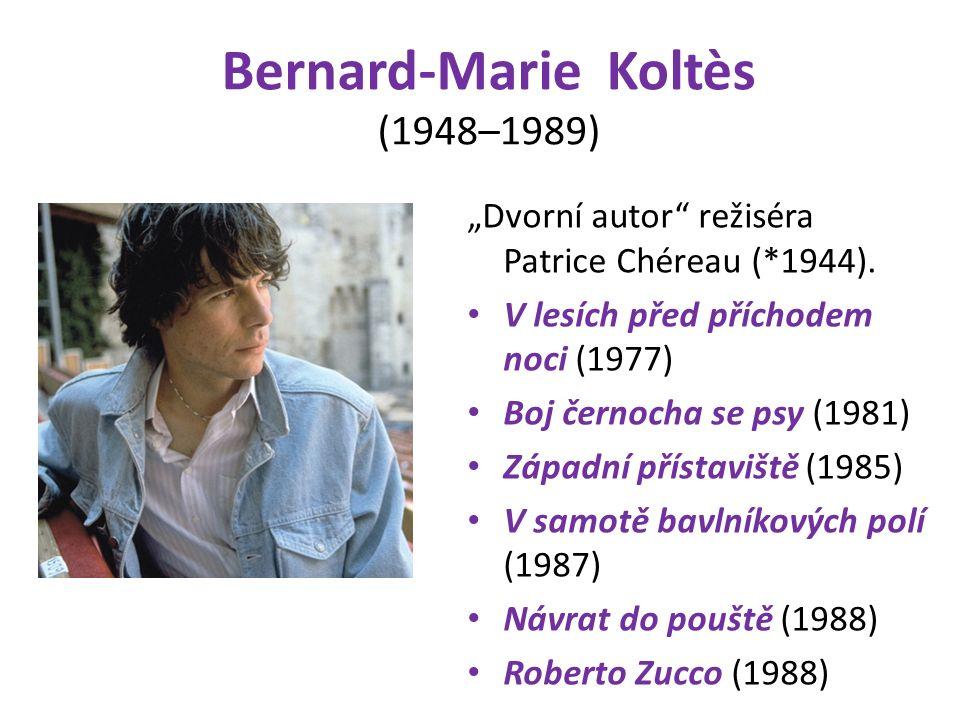 """Bernard-Marie Koltès (1948–1989) """"Dvorní autor režiséra Patrice Chéreau (*1944)."""