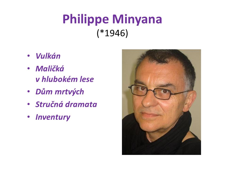 Philippe Minyana (*1946) Vulkán Maličká v hlubokém lese Dům mrtvých Stručná dramata Inventury